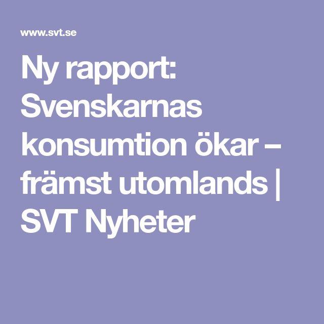 Ny rapport: Svenskarnas konsumtion ökar – främst utomlands | SVT Nyheter