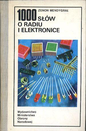 1000 słów o radiu i elektronice, Zenon Mendrygał, MON, 1985, http://www.antykwariat.nepo.pl/1000-slow-o-radiu-i-elektronice-zenon-mendrygal-p-14378.html
