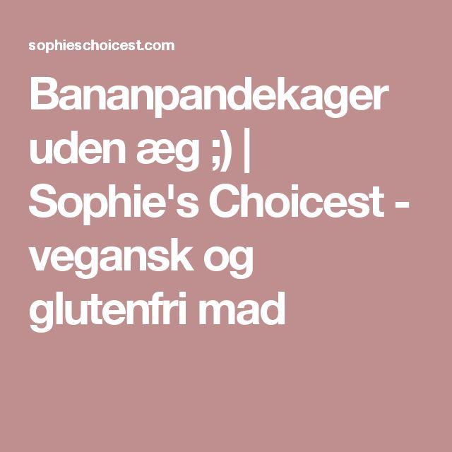 Bananpandekager uden æg ;) | Sophie's Choicest - vegansk og glutenfri mad