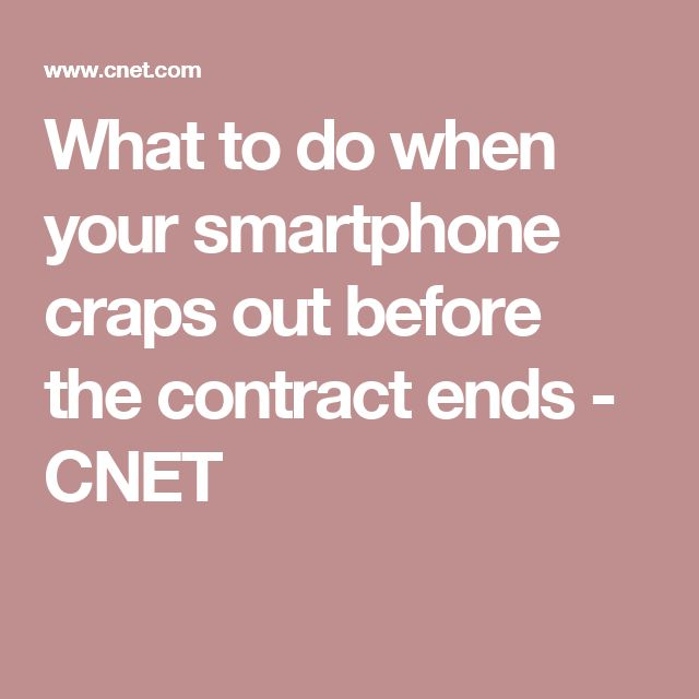 What to do when your smartphone craps out before the contract ends - CNET