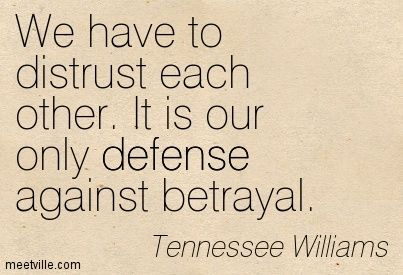 Tennessee Williams Quotes On Life | Tennessee Williams : We have to distrust each other. It is our only ...