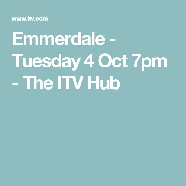 Emmerdale - Tuesday 4 Oct 7pm - The ITV Hub