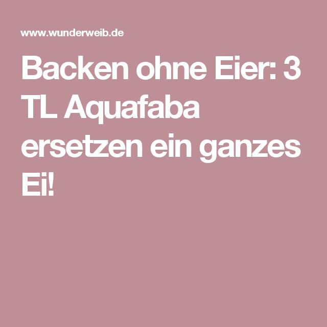 Backen ohne Eier: 3 TL Aquafaba ersetzen ein ganzes Ei!