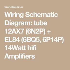 Wiring Schematic Diagram: tube 12AX7 (6N2P) + EL84 (6BQ5, 6P14P) 14Watt hifi Amplifiers