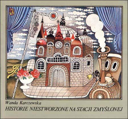 """""""Historie niestworzone na stacji Zmyślonej"""" - Wanda Karczewska, Ewa Salamon"""