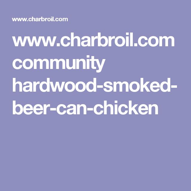 www.charbroil.com community hardwood-smoked-beer-can-chicken