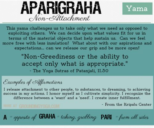 A nice definition of Aparigraha (Non-Attachment), one of the Yamas in the 8 Limbs of Yoga.