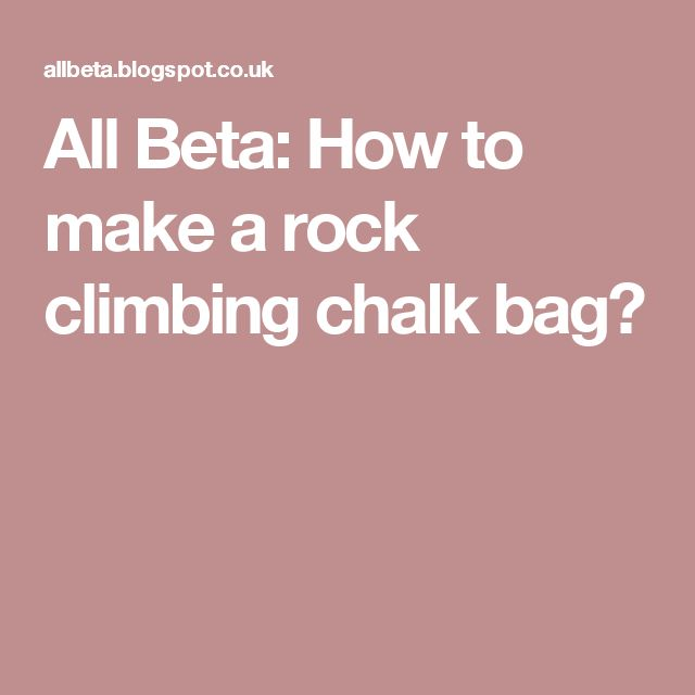 All Beta: How to make a rock climbing chalk bag?