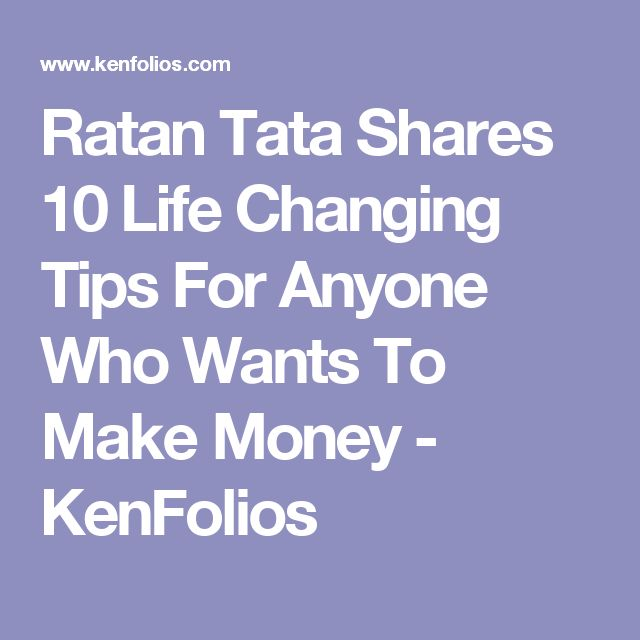 Ratan Tata Shares 10 Life Changing Tips For Anyone Who Wants To Make Money - KenFolios