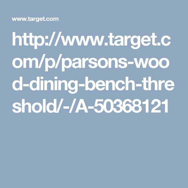 http://www.target.com/p/parsons-wood-dining-bench-threshold/-/A-50368121