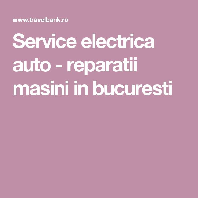 Service electrica auto - reparatii masini in bucuresti