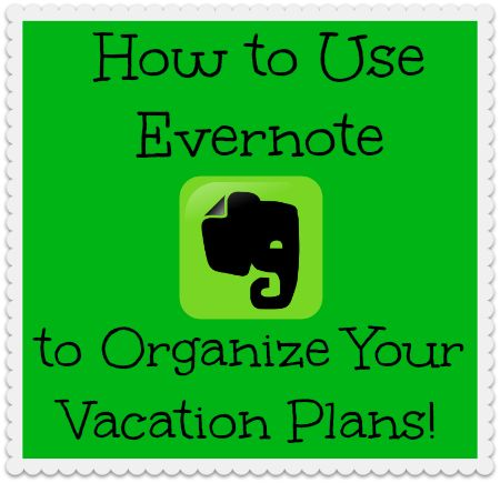 How-to-Use-Evernote-to-Organize-Your-Vacation-Plans at orgjunkie.com