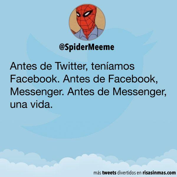 Antes de Twitter, teníamos Facebook. Antes de Facebook, Messenger. Antes de Messenger, una vida.