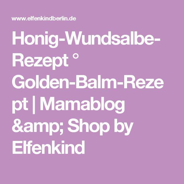 Honig-Wundsalbe-Rezept ° Golden-Balm-Rezept   Mamablog & Shop by Elfenkind