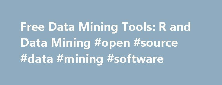 Free Data Mining Tools: R and Data Mining #open #source #data #mining #software http://spain.nef2.com/free-data-mining-tools-r-and-data-mining-open-source-data-mining-software/  # The follows are some free and/or open source tools for data mining applications. Some of them are free for non-profit use only. Please check corresponding websites for license details. R IDE/Editors R – a free software environment for statistical computing and graphics RStudio – an IDE for R Tinn-R – a free GUI for…