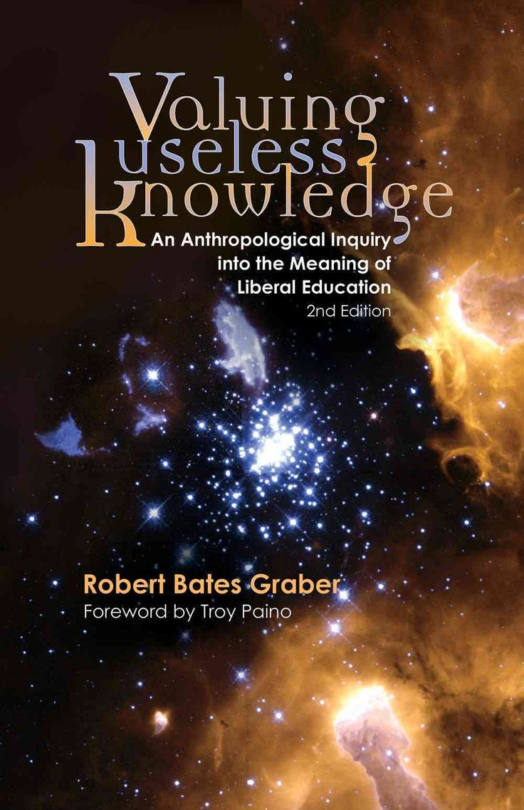 Valuing Useless Knowledge: An Anthropological Inquiry into the Meaning of Liberal Education