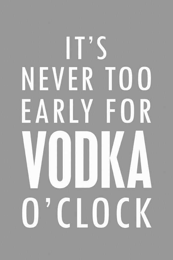 It's never too early for Vodka O'clock