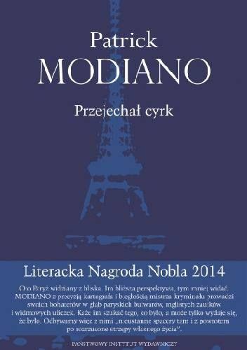"""""""Przejechał cyrk"""" to książka Patricka Modiano, który w 2014 roku został uhonorowany Nagrodą Nobla w dziedzinie literatury.  http://www.dom-ksiazki.pl/proza-zagraniczna/przejechal-cyrk"""