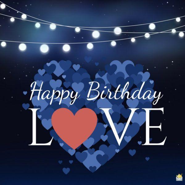 Happy Birthday Love In 2020 Happy Birthday Love Birthday Wishes For Lover Happy Birthday Husband
