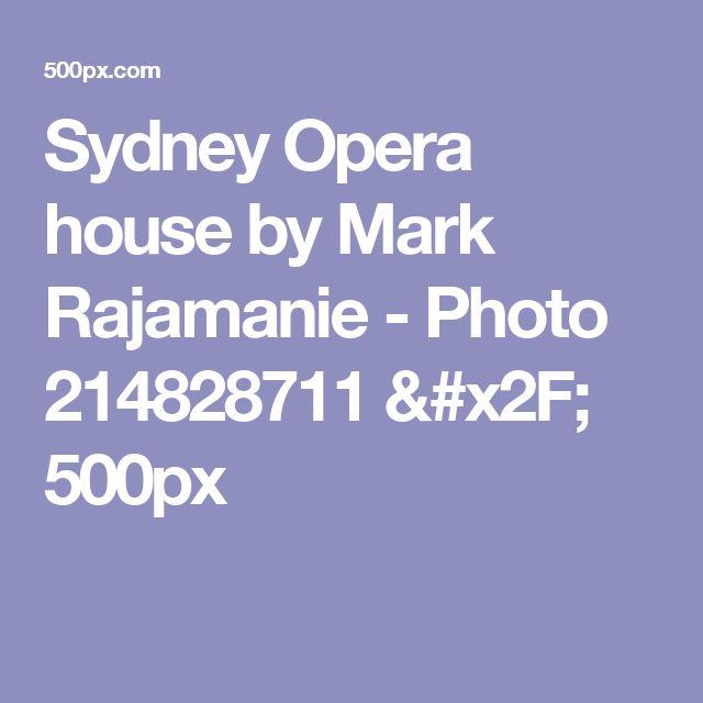 Sydney Opera house by Mark Rajamanie - Photo 214828711 / 500px