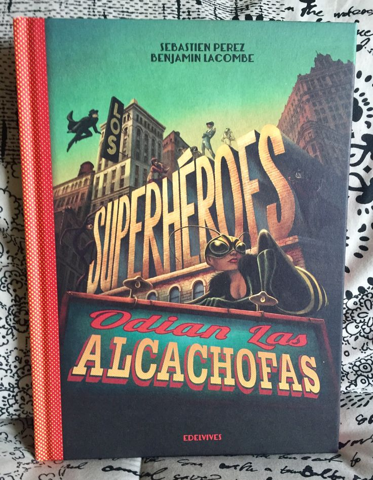 Los superhéroes odian la alcachofas. Benjamín Lacombe / Sebastian Pérez