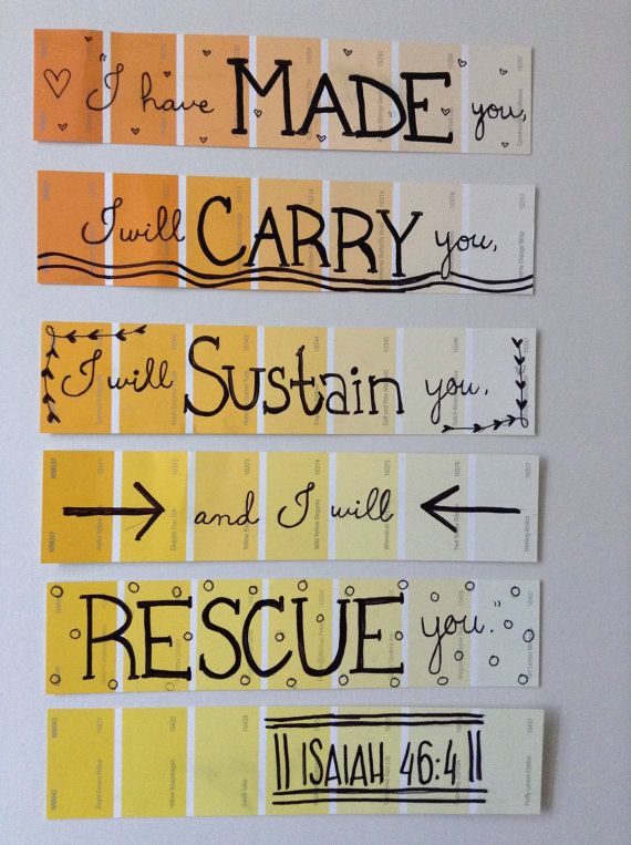 I have made you, I will carry you, I will sustain you, and I will rescue you. -Isaiah 46:4 Paint chip art looks great on any wall! A