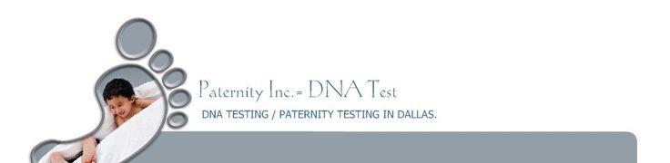 Paternity Inc.- DNA Test - DNA TESTING / PATERNITY TESTING IN DALLAS.