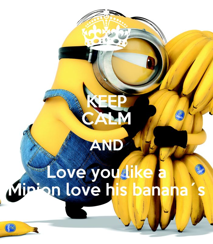 KEEP CALM AND Love You Like A Minion Love His Banana´s. Another Original  Poster Design Created With The Keep Calm O Matic. Buy This Design Or Create  Your ...