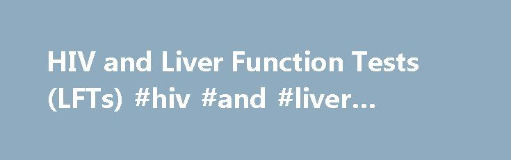HIV and Liver Function Tests (LFTs) #hiv #and #liver #disease http://stock.nef2.com/hiv-and-liver-function-tests-lfts-hiv-and-liver-disease/  # HIV and Liver Function Tests (LFTs) Normal values: less than 35. Elevated: Indicates tissue damage as a result of such things as obstruction, hepatitis, or cirrhosis. Below normal: Usually not significant Total bilirubin (TBIL ) Bilirubin is a normal component of red blood cells. When these cells break down free bilirubin is released into the blood…