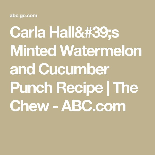 Carla Hall's Minted Watermelon and Cucumber Punch Recipe   The Chew - ABC.com