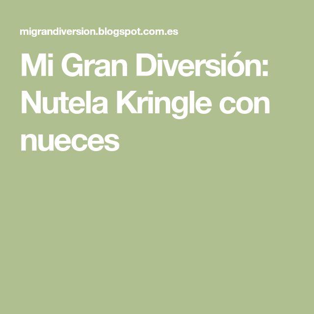 Mi Gran Diversión: Nutela Kringle con nueces