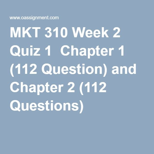 MKT 310 Week 2 Quiz 1  Chapter 1 (112 Question) and Chapter 2 (112 Questions)