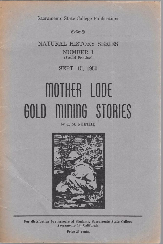 Mother Lode Gold Mining Stories 1950 Natural History Series No. 1 by C M Goethe