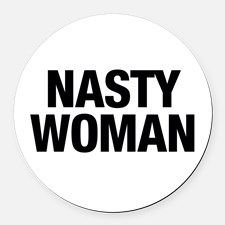 Nasty woman Round Car Magnet for
