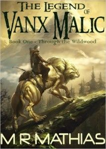 Through the Wildwood (The Legend of Vanx Malic Book 1) by M. R. Mathias. Get your FREE copy now! Visit http://www.planetebooks.net/through-the-wildwood-the-legend-of-vanx-malic-book-1-by-m-r-mathias/