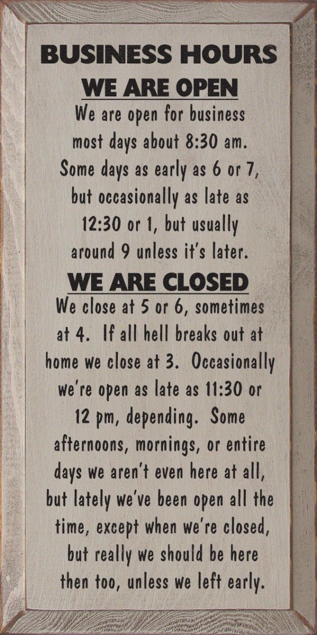 Business Hours We Are Open We Are Open For Business Most Days About 8 30 Am Some Days As Early As 6 Or 7 Funny Wood Signs Business Hours Sign Business Signs