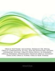 Articles on Oracle Software Including: Berkeley DB MySQL Oracle Corporation PL/SQL Sun Microsystems Solaris (Operating System) Oracle Open Offi (Paper Back)