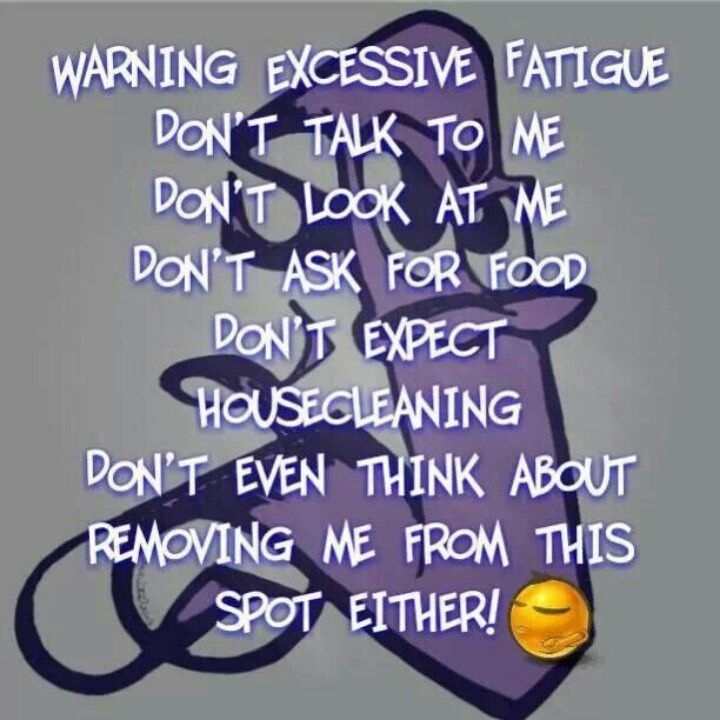 Fatigue  / warning: excessive fatigue, step away... / chronic illness
