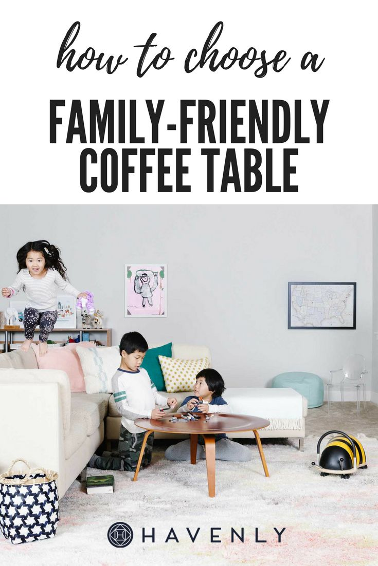 How To Choose A Family Friendly Coffee Table