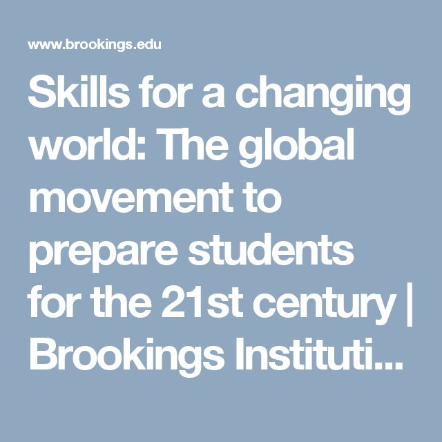 Skills for a changing world: The global movement to prepare students for the 21st century | Brookings Institution