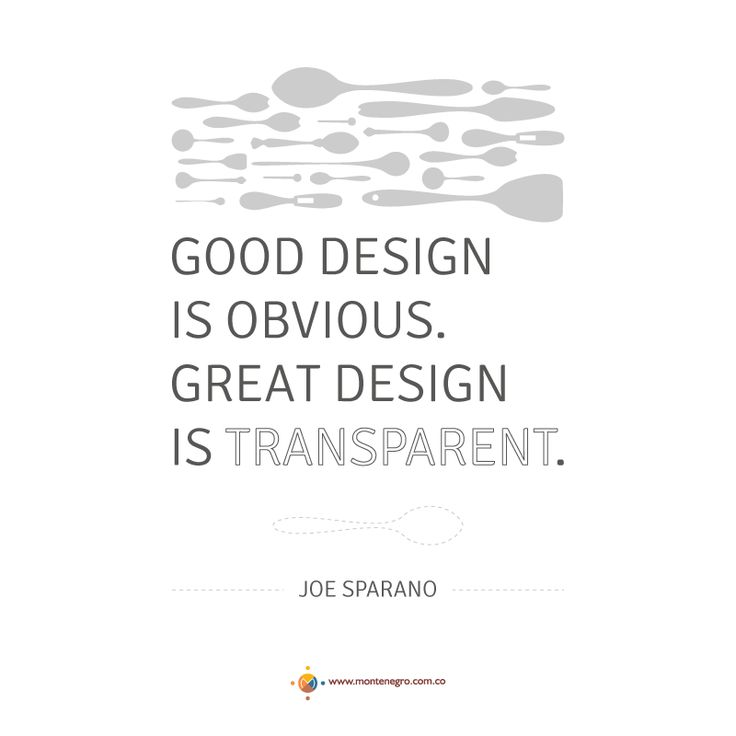 """Good design is obvious, great deign is Transparent"". - Joe Sparano -"