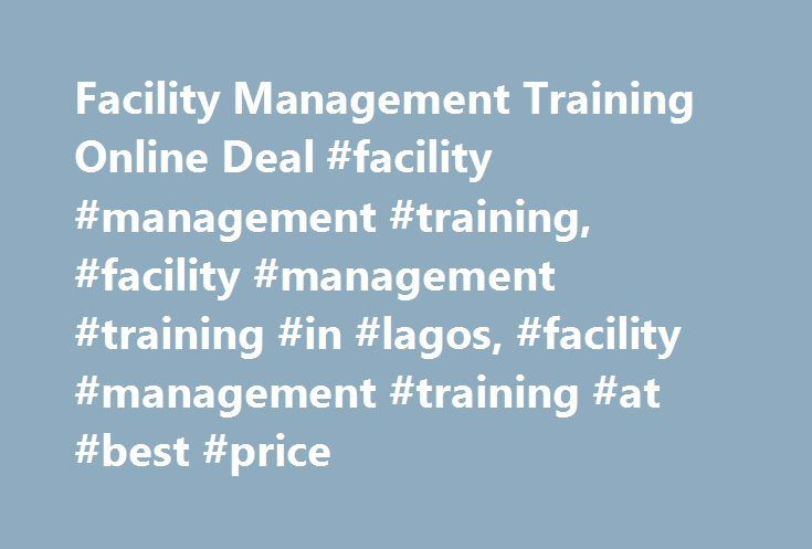Facility Management Training Online Deal #facility #management #training, #facility #management #training #in #lagos, #facility #management #training #at #best #price http://colorado.nef2.com/facility-management-training-online-deal-facility-management-training-facility-management-training-in-lagos-facility-management-training-at-best-price/  # Description Competent Facility & Asset management can make a huge difference in the value an organization will derive from its facilities. A number…