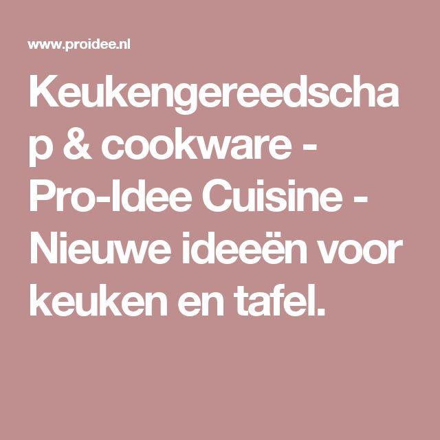 Keukengereedschap & cookware - Pro-Idee Cuisine - Nieuwe ideeën voor keuken en tafel.