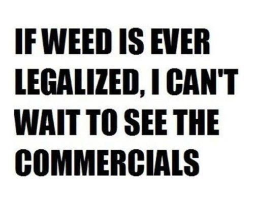 Funny images of the week, 33 pics. If Weed Is Ever Legalized, I Can't Wait To See The Commercials