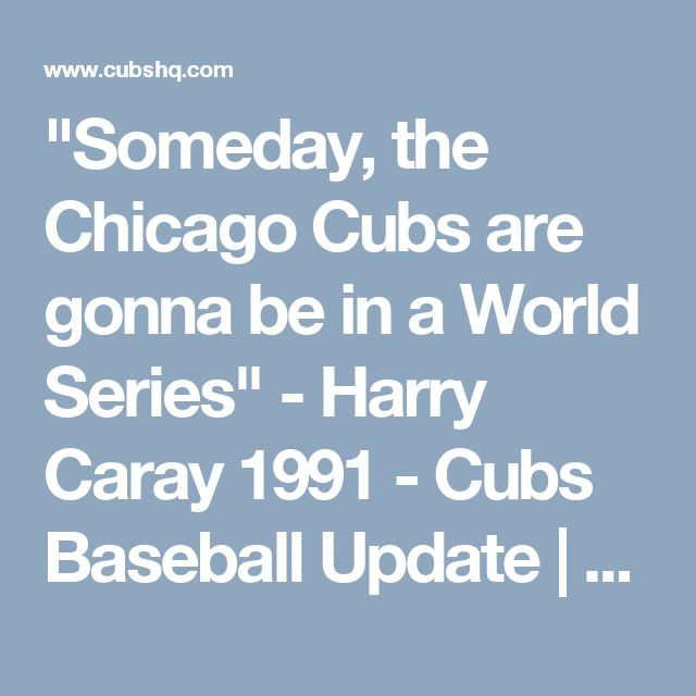 """Someday, the Chicago Cubs are gonna be in a World Series"" - Harry Caray 1991 - Cubs Baseball Update 