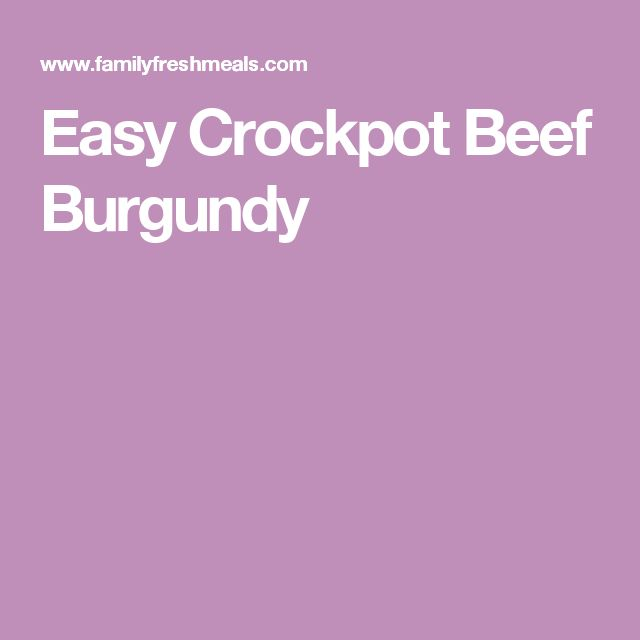 Easy Crockpot Beef Burgundy