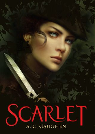 Scarlet by A.C. Gaughen (reviewed http://hobbitsies.net/wordpress/2012/02/scarlet-by-a-c-gaughen/)