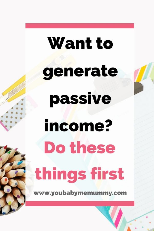 Do you want To Generate Passive Income? Love the idea of earning money while you sleep? Do These Things First
