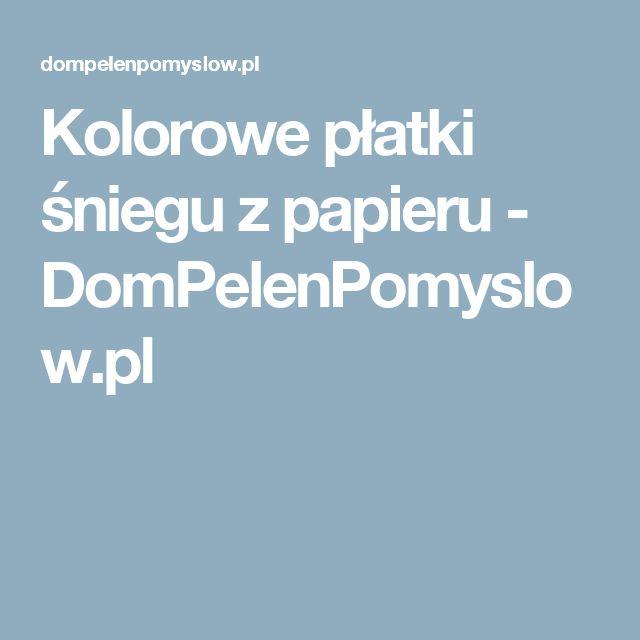 Kolorowe płatki śniegu z papieru - DomPelenPomyslow.pl