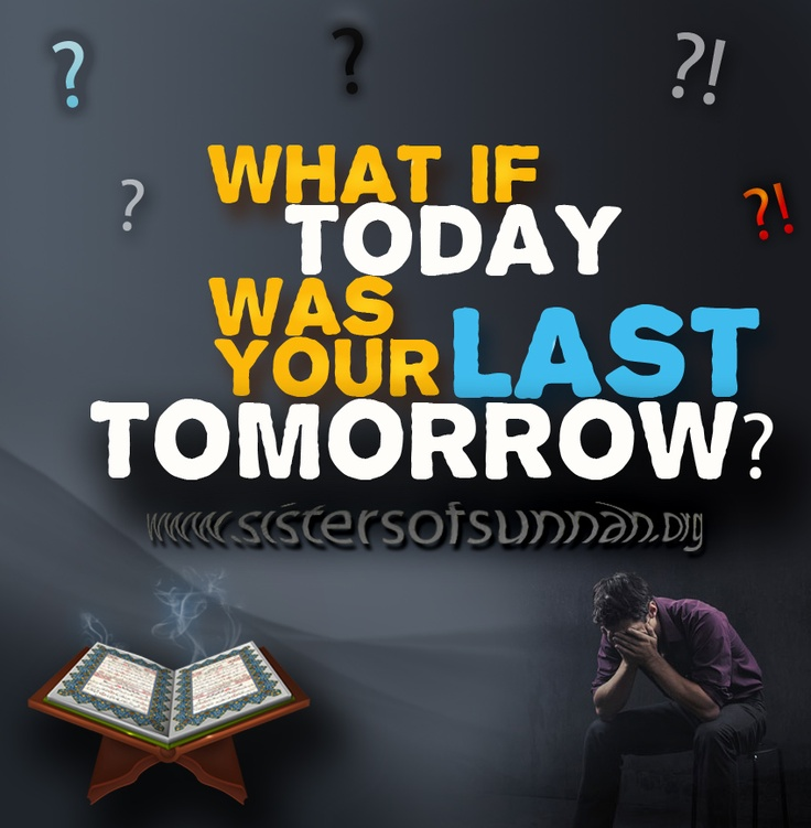 One day tomorrow will not come for us. Let's make the best of each day that Allah has blessed us with InshaAllah!